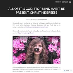 All Of It Is God, Stop Mind Habit, Be Present, Christine Breese