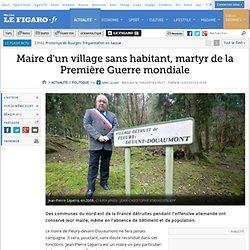 Maire d'un village sans habitant, martyr de la Première Guerre mondiale