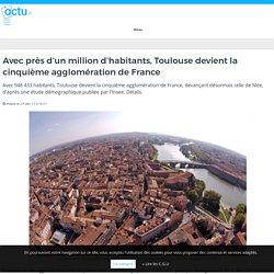Avec près d'un million d'habitants, Toulouse devient la cinquième agglomération de France