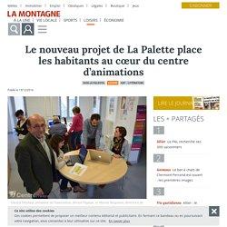 Le nouveau projet de La Palette place les habitants au cœur du centre d'animations - Dun-le-Palestel (23800) - La Montagne
