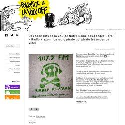 Des habitants de la ZAD de Notre-Dame-des-Landes – 6/6 – Radio Klaxon ! La radio pirate qui pirate les ondes de Vinci - Polémix et la voix off