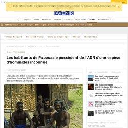 Les habitants de la Mélanésie ont dans leur ADN des traces d'un ancêtre inconnu