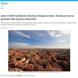 Avec 6 000 habitants de plus chaque année, Toulouse est la grande ville la plus attractive