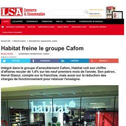 Habitat freine le groupe Cafom - Marché maison