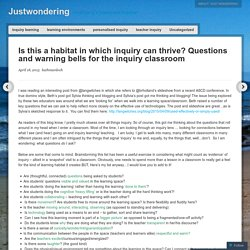 Is this a habitat in which inquiry can thrive? Questions and warning bells for the inquiry classroom
