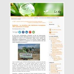 Earthship : la révolution des habitations écologiques 100% autonomes en énergie - Bio-ressources : le blog Bio-ressources : le blog