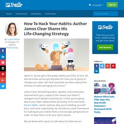 How To Hack Your Habits: Author James Clear Shares His Life-Changing Strategy