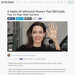 8 Habits Of Influential Women That Will Guide You To Your Own Success