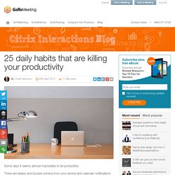 25 daily habits that are killing your productivity