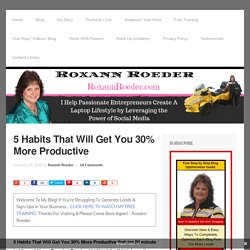 5 Habits That Will Get You 30% More Productive · Roxann Roeder's Hub