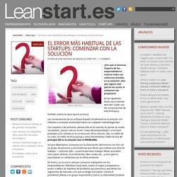 El error más habitual de las startups: Comenzar con la solución