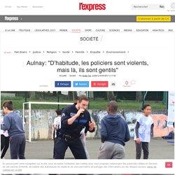 """Aulnay: """"D'habitude, les policiers sont violents, mais là, ils sont gentils"""""""