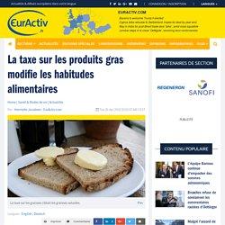La taxe sur les produits gras modifie les habitudes alimentaires – EurActiv.fr
