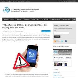 10 habitudes à prendre pour vous protéger des escroqueries sur le net