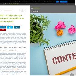 SEO : 6 habitudes qui freinent l'indexation de vos contenus - JVWEB