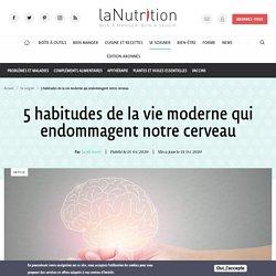 5 habitudes de la vie moderne qui endommagent notre cerveau