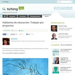 Hablamos de educación: Trabajar por proyectos