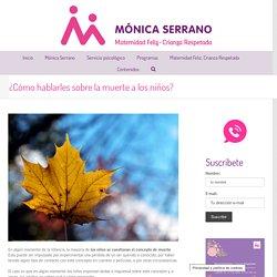 ¿Cómo hablarles sobre la muerte a los niños? – Mónica Serrano