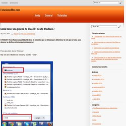 Como hacer una prueba de TRACERT desde Windows 7