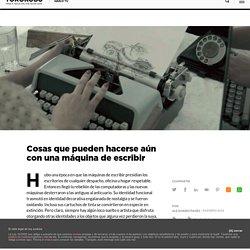 Cosas que pueden hacerse aún con una máquina de escribir