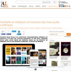 Hachette et Wattpad vont produire des livres audio numériques