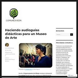 Haciendo audioguías didácticas para un Museo de Arte – Comunica ieda