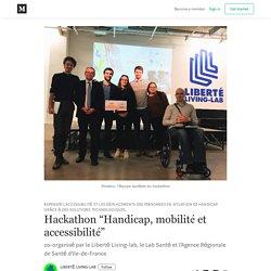 """Hackathon """"Handicap, mobilité et accessibilité"""" - LIBERTÉ LIVING-LAB - Medium"""