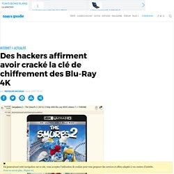 Des hackers affirment avoir cracké la clé de chiffrement des Blu-Ray 4K