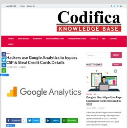 Hackers use Google Analytics to bypass CSP & Steal Credit Cards Details