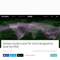 Hackers build a new Tor client designed to beat the NSA