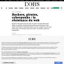 Hackers, pirates, cyberpunks : la résistance du web