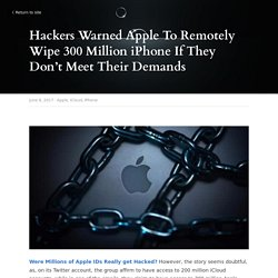 Hackers Warned Apple To Remotely Wipe 300 Million iPhone If They Don't Meet Their Demands