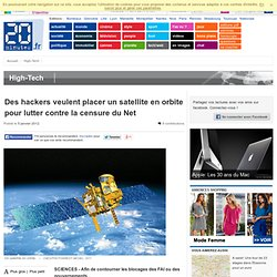 Des hackers veulent placer un satellite en orbite pour lutter contre la censure du Net