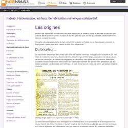 Les-Origines / Fablab, Hackerspace, les lieux de fabrication numérique collaboratif