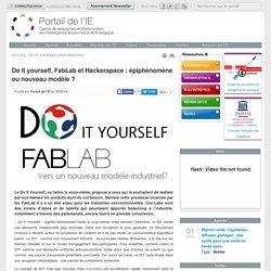Do it yourself, FabLab et Hackerspace : épiphénomène ou nouveau modèle ?