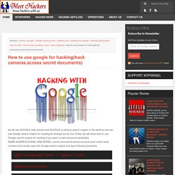 How to use google for hacking(hack cameras,access secret documents) - Meet hackers