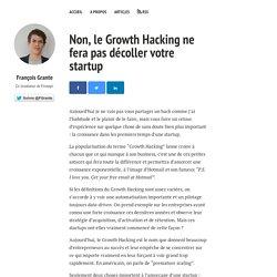 Non, le Growth Hacking ne fera pas décoller votre startup