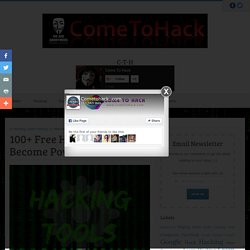 Come To Hack: 100+ Free Hacking Tools To Become Powerful Hacker