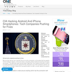 CIA Hacking Android And iPhone Smartphones: Tech Companies Pushing for Fixes