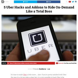 5 Uber Hacks and Addons to Ride On-Demand Like a Total Boss – DailyTekk