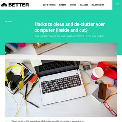 Hacks to clean and de-clutter your computer (inside and out)