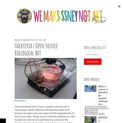 Open Source Biological Art – We Make Money Not Art