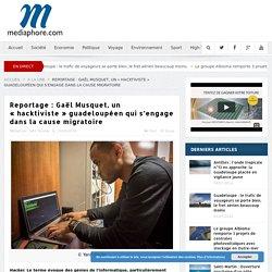 Reportage : Gaël Musquet, un «hacktiviste» guadeloupéen qui s'engage dans la cause migratoire