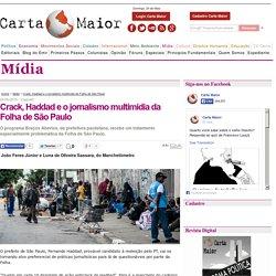 Crack, Haddad e o jornalismo multimídia da Folha de São Paulo