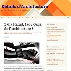 Zaha Hadid, Lady Gaga de l'architecture ?