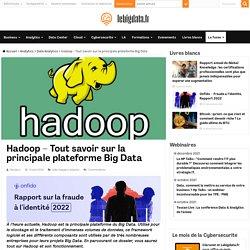 Hadoop - Tout savoir sur la principale plateforme Big Data