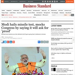 Modi hails missile test, mocks Congress by saying it will ask for 'proof'