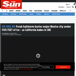 Freak hailstorm buries major Mexico city under FIVE FEET of ice – as California bakes in 38C