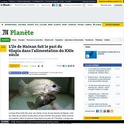 LE MONDE PLANETE 16/12/13 L'île de Hainan fait le pari du tilapia dans l'alimentation du XXIe siècle