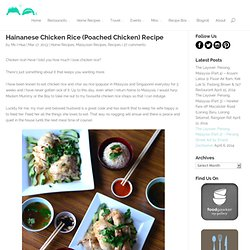 Hainanese Chicken Rice (Poached Chicken) Recipe